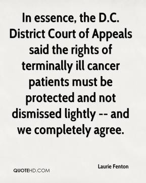Laurie Fenton  - In essence, the D.C. District Court of Appeals said the rights of terminally ill cancer patients must be protected and not dismissed lightly -- and we completely agree.