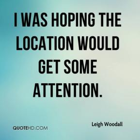 Leigh Woodall  - I was hoping the location would get some attention.
