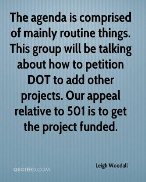 Leigh Woodall  - The agenda is comprised of mainly routine things. This group will be talking about how to petition DOT to add other projects. Our appeal relative to 501 is to get the project funded.
