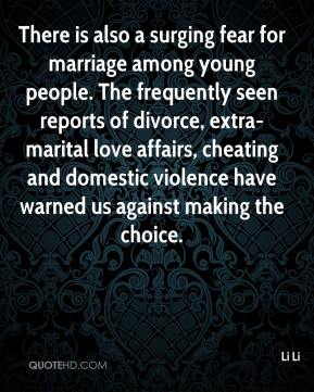 Li Li  - There is also a surging fear for marriage among young people. The frequently seen reports of divorce, extra-marital love affairs, cheating and domestic violence have warned us against making the choice.