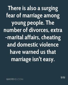 Li Li  - There is also a surging fear of marriage among young people. The number of divorces, extra-marital affairs, cheating and domestic violence have warned us that marriage isn't easy.