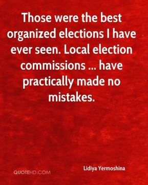Those were the best organized elections I have ever seen. Local election commissions ... have practically made no mistakes.