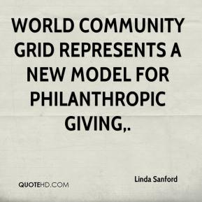 Linda Sanford  - World Community Grid represents a new model for philanthropic giving.