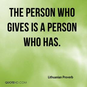 The person who gives is a person who has.