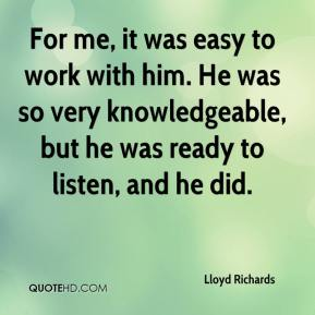 For me, it was easy to work with him. He was so very knowledgeable, but he was ready to listen, and he did.
