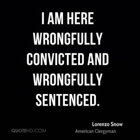 I am here wrongfully convicted and wrongfully sentenced.