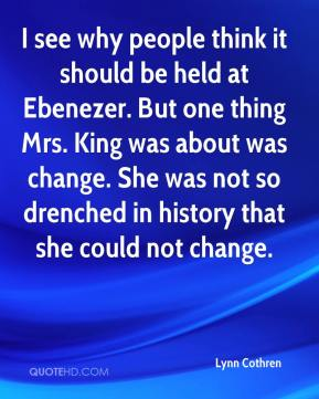 I see why people think it should be held at Ebenezer. But one thing Mrs. King was about was change. She was not so drenched in history that she could not change.