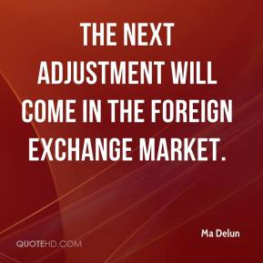 Ma Delun  - The next adjustment will come in the foreign exchange market.