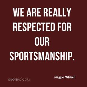 Maggie Mitchell  - We are really respected for our sportsmanship.