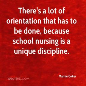 Mamie Coker  - There's a lot of orientation that has to be done, because school nursing is a unique discipline.