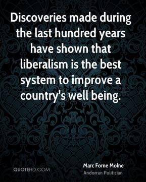 Marc Forne Molne - Discoveries made during the last hundred years have shown that liberalism is the best system to improve a country's well being.