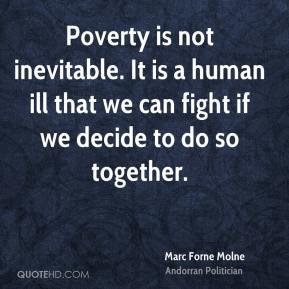 Marc Forne Molne - Poverty is not inevitable. It is a human ill that we can fight if we decide to do so together.