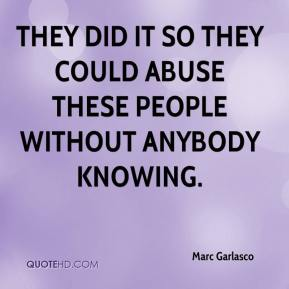 Marc Garlasco  - They did it so they could abuse these people without anybody knowing.