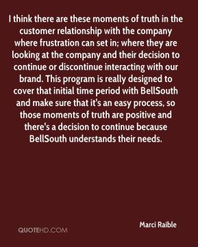 Marci Raible  - I think there are these moments of truth in the customer relationship with the company where frustration can set in; where they are looking at the company and their decision to continue or discontinue interacting with our brand. This program is really designed to cover that initial time period with BellSouth and make sure that it's an easy process, so those moments of truth are positive and there's a decision to continue because BellSouth understands their needs.