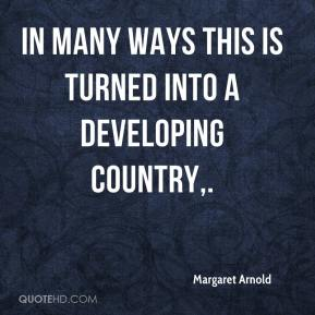 Margaret Arnold  - In many ways this is turned into a developing country.