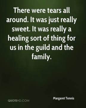 Margaret Tennis  - There were tears all around. It was just really sweet. It was really a healing sort of thing for us in the guild and the family.