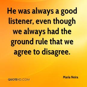 Maria Neira  - He was always a good listener, even though we always had the ground rule that we agree to disagree.