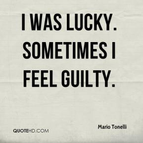 Mario Tonelli  - I was lucky. Sometimes I feel guilty.