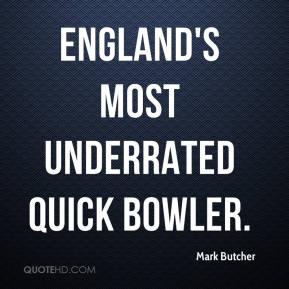 Mark Butcher  - England's most underrated quick bowler.