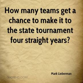 Mark Lieberman  - How many teams get a chance to make it to the state tournament four straight years?