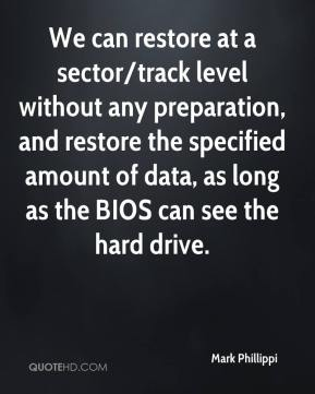 We can restore at a sector/track level without any preparation, and restore the specified amount of data, as long as the BIOS can see the hard drive.