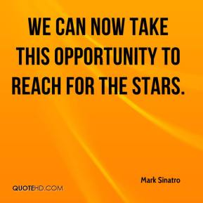 Mark Sinatro  - We can now take this opportunity to reach for the stars.