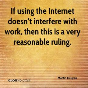 Martin Druyan  - If using the Internet doesn't interfere with work, then this is a very reasonable ruling.