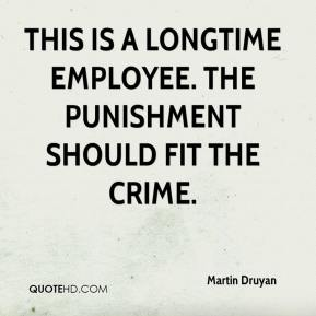 Martin Druyan  - This is a longtime employee. The punishment should fit the crime.