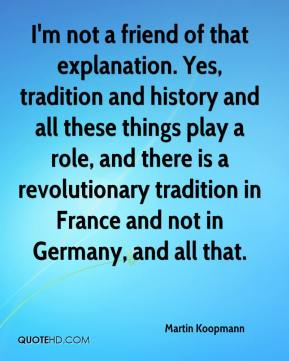Martin Koopmann  - I'm not a friend of that explanation. Yes, tradition and history and all these things play a role, and there is a revolutionary tradition in France and not in Germany, and all that.