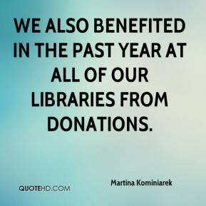 Martina Kominiarek  - We also benefited in the past year at all of our libraries from donations.