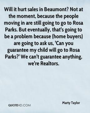 Will it hurt sales in Beaumont? Not at the moment, because the people moving in are still going to go to Rosa Parks. But eventually, that's going to be a problem because (home buyers) are going to ask us, 'Can you guarantee my child will go to Rosa Parks?' We can't guarantee anything, we're Realtors.
