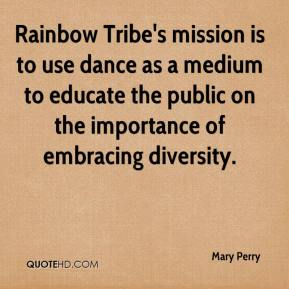 Mary Perry  - Rainbow Tribe's mission is to use dance as a medium to educate the public on the importance of embracing diversity.