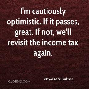 Mayor Gene Parkison  - I'm cautiously optimistic. If it passes, great. If not, we'll revisit the income tax again.