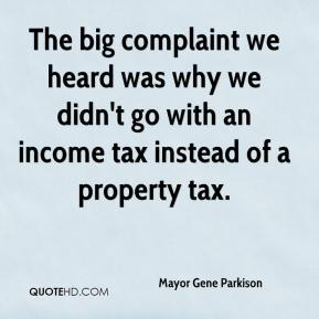 The big complaint we heard was why we didn't go with an income tax instead of a property tax.