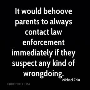 Michael Chiu  - It would behoove parents to always contact law enforcement immediately if they suspect any kind of wrongdoing.