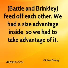 Michael Gainey  - (Battle and Brinkley) feed off each other. We had a size advantage inside, so we had to take advantage of it.