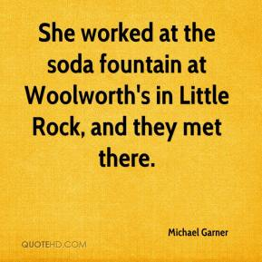 Michael Garner  - She worked at the soda fountain at Woolworth's in Little Rock, and they met there.