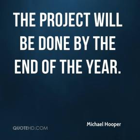 Michael Hooper  - The project will be done by the end of the year.