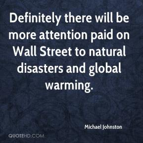 Michael Johnston  - Definitely there will be more attention paid on Wall Street to natural disasters and global warming.