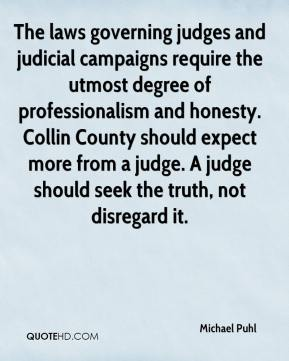 Michael Puhl  - The laws governing judges and judicial campaigns require the utmost degree of professionalism and honesty. Collin County should expect more from a judge. A judge should seek the truth, not disregard it.