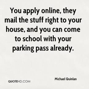 Michael Quinlan  - You apply online, they mail the stuff right to your house, and you can come to school with your parking pass already.