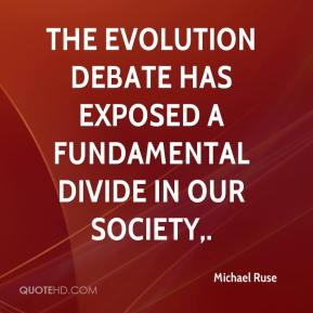 Michael Ruse  - The evolution debate has exposed a fundamental divide in our society.