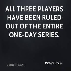 All three players have been ruled out of the entire one-day series.
