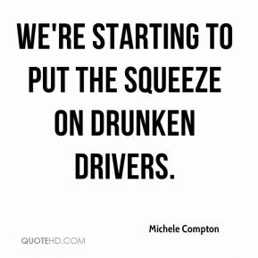 Michele Compton  - We're starting to put the squeeze on drunken drivers.