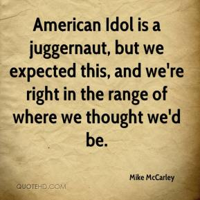 Mike McCarley  - American Idol is a juggernaut, but we expected this, and we're right in the range of where we thought we'd be.