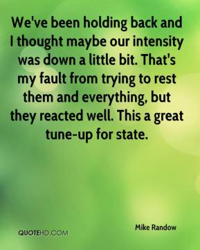 Mike Randow  - We've been holding back and I thought maybe our intensity was down a little bit. That's my fault from trying to rest them and everything, but they reacted well. This a great tune-up for state.