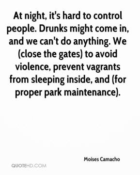 Moises Camacho  - At night, it's hard to control people. Drunks might come in, and we can't do anything. We (close the gates) to avoid violence, prevent vagrants from sleeping inside, and (for proper park maintenance).
