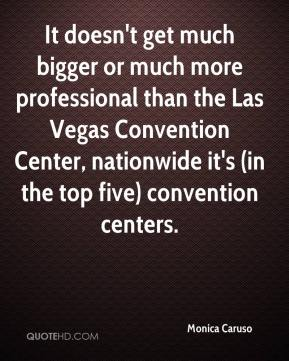 It doesn't get much bigger or much more professional than the Las Vegas Convention Center, nationwide it's (in the top five) convention centers.