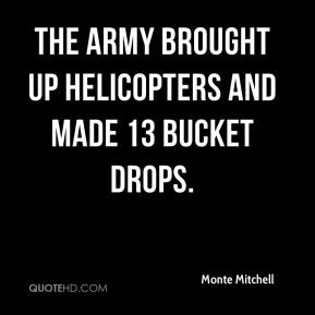 The Army brought up helicopters and made 13 bucket drops.