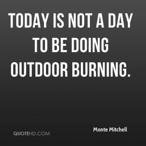 Today is not a day to be doing outdoor burning.